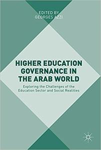 Higher Education Governance in the Arab World Exploring the Challenges of the Education Sector and Social Realities