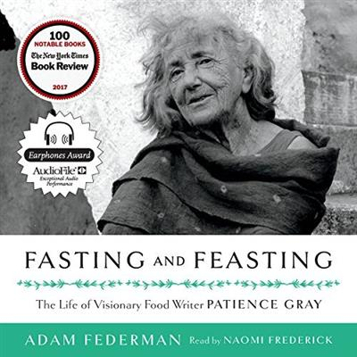 Fasting and Feasting The Life of Visionary Food Writer Patience Gray [Audiobook]