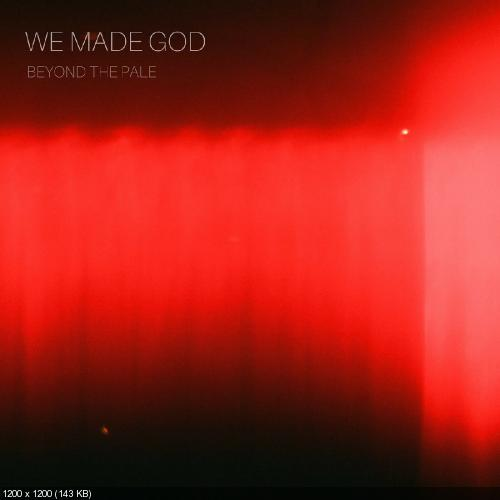 We Made God - Beyond The Pale (2018)